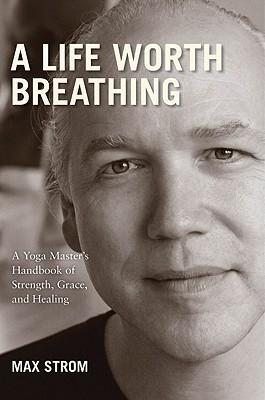 a-life-worth-breathing-max-strom