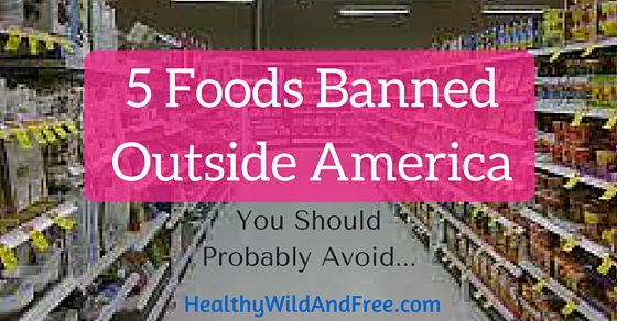 5 Foods Banned Outside Of America That You Should Probably Avoid