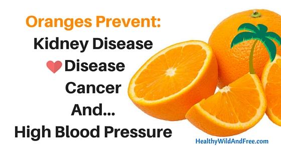 Oranges Prevent Cancer, Kidney Disease, and Regulate Blood Pressure