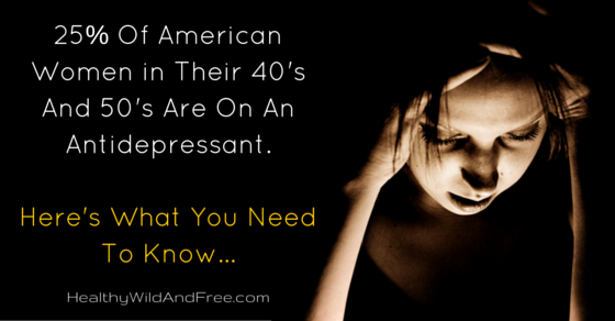 25% Of American Women in Their 40's And 50's Are On An Antidepressant, Here's What You Need To Know