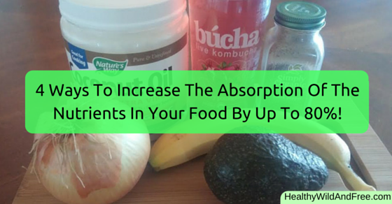 4 Ways To Increase The Absorption Of The Nutrients In Your Food