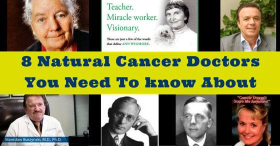 8 Natural Cancer Doctors You Need To know About