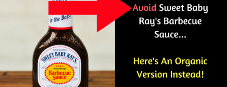 Avoid Sweet Baby Ray's Barbecue Sauce... Here's An Organic Version Instead!