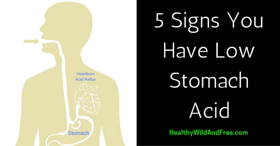 5 Signs You Have Low Stomach Acid (And How it Effects Your Health)