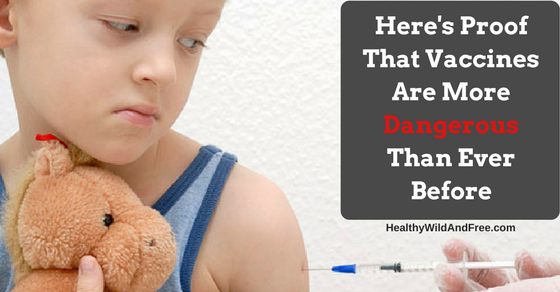 Here's Proof That Vaccines Are More Dangerous Than Ever Before