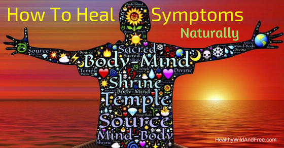 How To Heal Symptoms Naturally