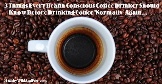 """3 Things Every Coffee Drinker Should Know Before Drinking Coffee """"Normally"""" Again"""