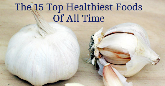 Top 15 Healthiest Foods Of All Time
