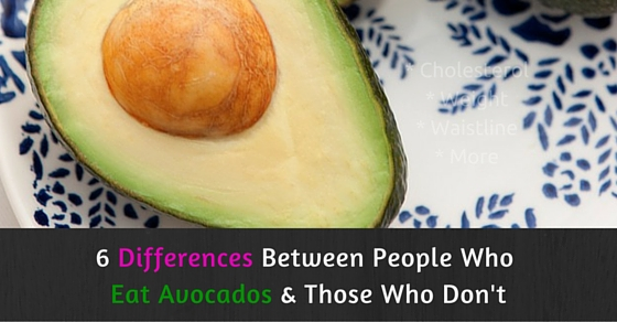 This Study Found 6 Important Differences Between Those Who ate Avocados and Those Who Didn't