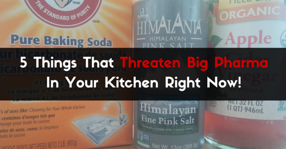 5 Things That Threaten Big Pharma In Your Kitchen Right Now