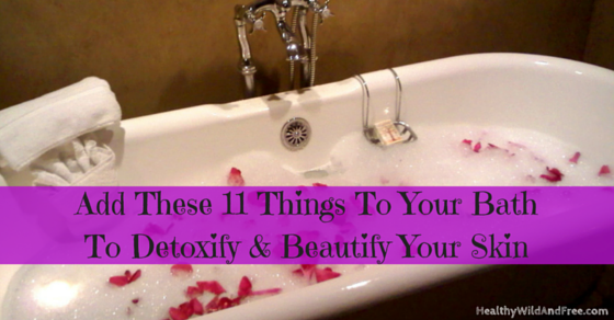 Add These 11 Things To Your Bath To Detox And Beautify Your Skin