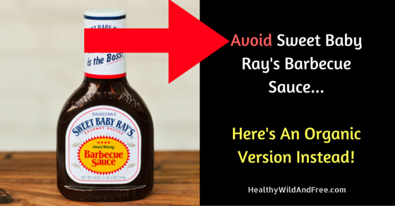 Avoid Sweet Baby Ray's Barbecue Sauce… Here's An Organic Version Instead!