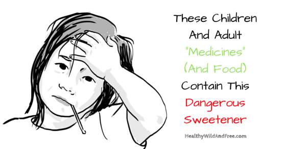 "These Children And Adult ""Medicines"" (And Food) Contain This Dangerous Sweetener"