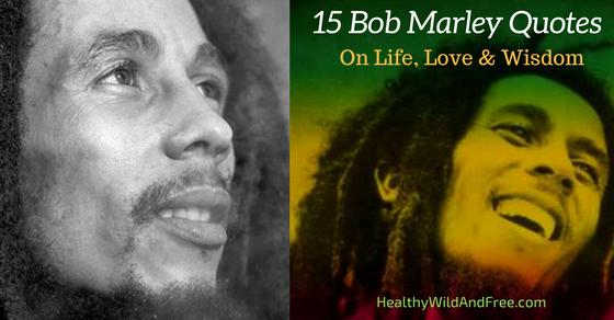 15 Bob Marley Quotes On Life, Love & Wisdom