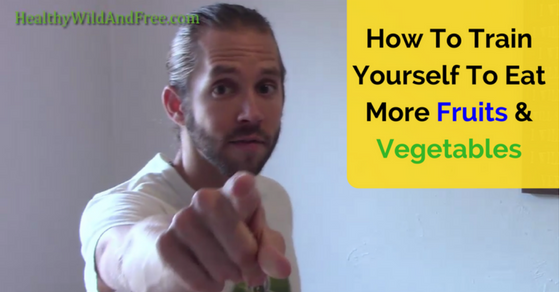 How To Train Yourself To Eat More Fruits And Vegetables