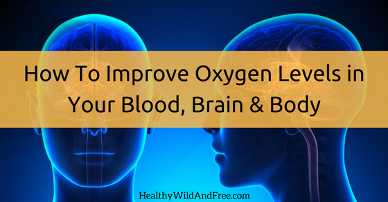 How To Improve Oxygen Levels in Your Blood, Brain & Body